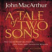 A Tale of Two Sons: The Inside Story of a Father, His Sons, and a Shocking Murder, by John F. MacArthur