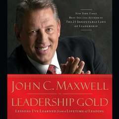 Leadership Gold: Lessons Ive Learned from a Lifetime of Leading Audiobook, by John C. Maxwell