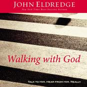 Walking with God: Talk to Him. Hear from Him. Really. Audiobook, by John Eldredge