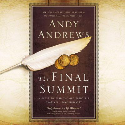 The Final Summit: A Quest to Find the One Principle That Will Save Humanity Audiobook, by Andy Andrews
