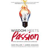 Wisdom Meets Passion: When Generations Collide and Collaborate Audiobook, by Dan Miller