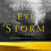 In the Eye of the Storm: Jesus Knows How You Feel Audiobook, by Max Lucado