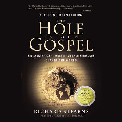 The Hole in Our Gospel: The Answer That Changed My Life and Might Just Change the World Audiobook, by Richard Stearns