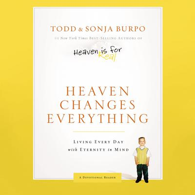 Heaven Changes Everything: Living Every Day with Eternity in Mind Audiobook, by Todd Burpo
