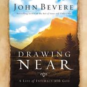 Drawing Near: A Life of Intimacy with God Audiobook, by Author Info Added Soon