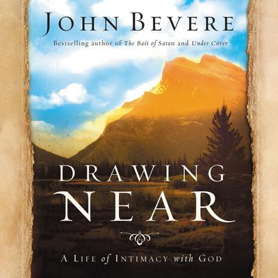 Drawing Near: A Life of Intimacy with God Audiobook, by