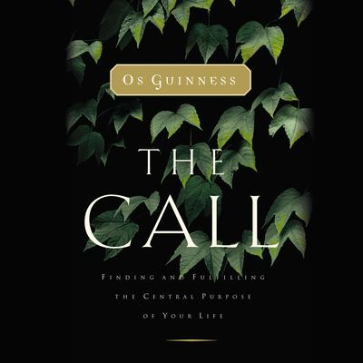 The Call: Finding and Fulfilling the Central Purpose of Your Life Audiobook, by Os Guinness