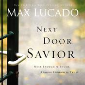 Next Door Savior: Near Enough to Touch, Strong Enough to Trust, by Max Lucado