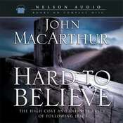 Hard to Believe: The High Cost and Infinite Value of Following Jesus, by John F. MacArthur