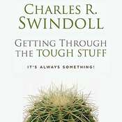 Getting Through The Tough Stuff: Its Always Something!, by Charles R.  Swindoll