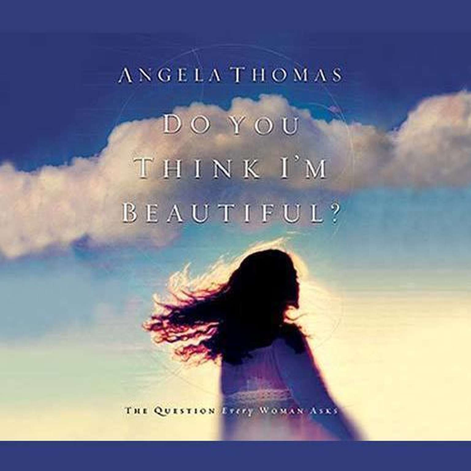 Printable Do You Think I'm Beautiful?: The Question Every Woman Asks Audiobook Cover Art