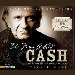 The MAN Called CASH: The Life, Love and Faith of an American Legend Audiobook, by Steve Turner