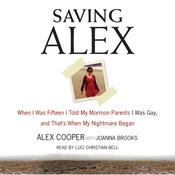 Saving Alex: When I was Fifteen I Told My Mormon Parents I Was Gay, and Thats When My Nightmare Began Audiobook, by Alex Cooper, Joanna Brooks