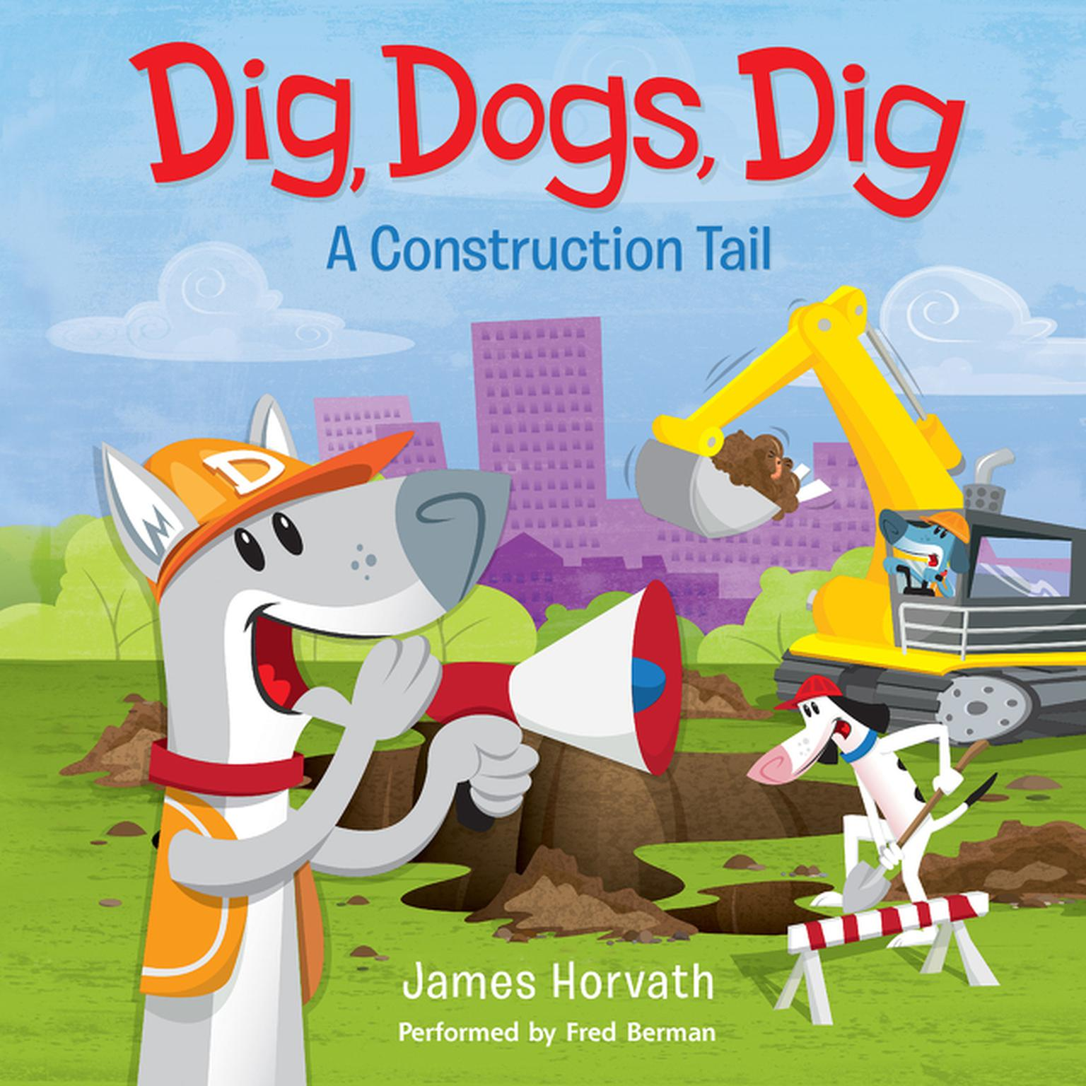 Printable Dig, Dogs, Dig: A Construction Tail Audiobook Cover Art