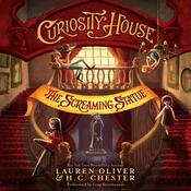 Curiosity House: The Screaming Statue Audiobook, by Lauren Oliver, H. C.  Chester