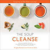 THE SOUP CLEANSE: A Revolutionary Detox of Nourishing Soups and Healing Broths from the Founders of Soupure Audiobook, by Angela Blatteis, Vivienne Vella