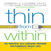 Thin from Within: The Powerful Self-Coaching Program for Permanent Weight Loss Audiobook, by Joseph J. Luciani