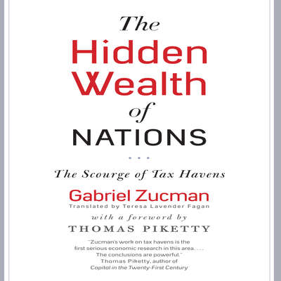 The Hidden Wealth Nations: The Scourge of Tax Havens Audiobook, by Gabriel Zucman