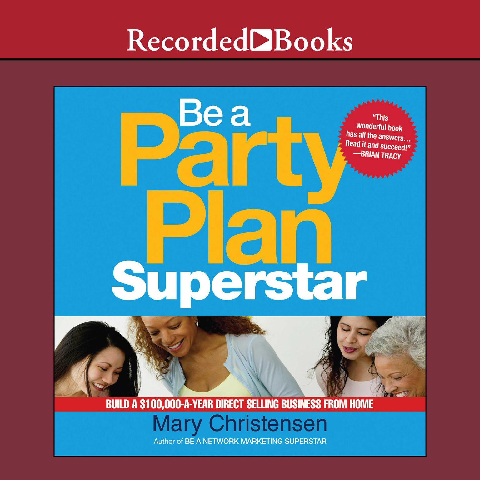 Printable Be a Party Plan Superstar: Build a $100,000-a-Year Direct Selling Business from Home Audiobook Cover Art