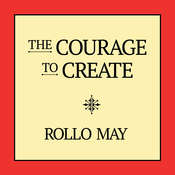 The Courage to Create, by Rollo May