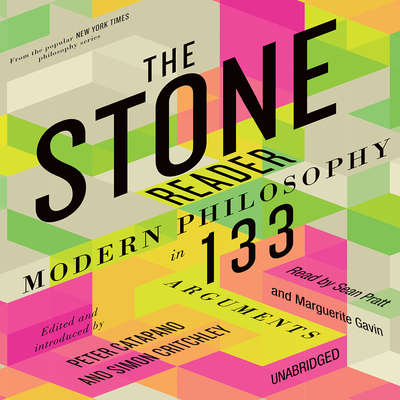 The Stone Reader: Modern Philosophy in 133 Arguments Audiobook, by Peter Catapano