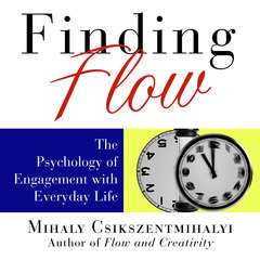 Finding Flow: The Psychology of Engagement with Everyday Life Audiobook, by Lloyd James, Sean Pratt, Mihály Csíkszentmihályi