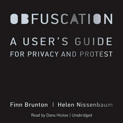 Obfuscation: A Users Guide for Privacy and Protest Audiobook, by Finn Brunton
