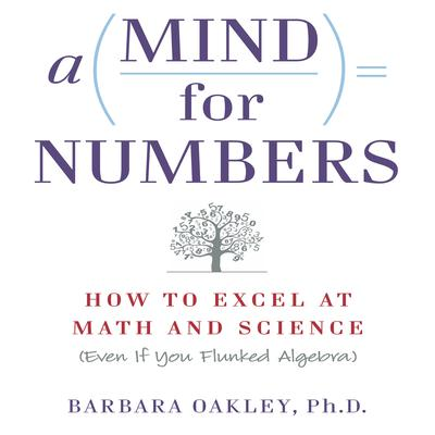 A Mind for Numbers: How to Excel at Math and Science (Even If You Flunked Algebra) Audiobook, by