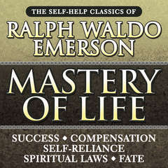 Mastery of Life: The Self-Help Classics of Ralph Waldo Emerson Audiobook, by Ralph Waldo Emerson