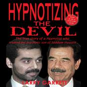 Hypnotizing the Devil: The True Story of a Hypnotist Who Treated the Psychotic Son of Saddam Hussein Audiobook, by Larry Garrett
