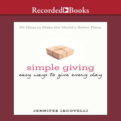 Simple Giving: Easy Ways to Give Every Day Audiobook, by Jennifer Iacovelli