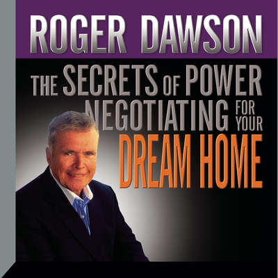 The Secrets Power Negotiating for Your Dream Home Audiobook, by Roger Dawson