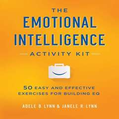 The Emotional Intelligence Activity Kit: 50 Easy and Effective Exercises for Building EQ Audiobook, by Adele B. Lynn, Janele R. Lynn