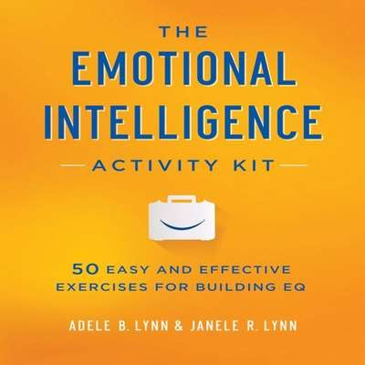 The Emotional Intelligence Activity Kit: 50 Easy and Effective Exercises for Building EQ Audiobook, by Adele B. Lynn