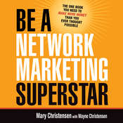 Be a Network Marketing Superstar: The One Book You Need to Make More Money Than You Ever Thought Possible, by Mary Christensen