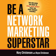Be a Network Marketing Superstar: The One Book You Need to Make More Money Than You Ever Thought Possible Audiobook, by Mary Christensen