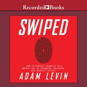 Swiped: How to Protect Yourself in a World Full of Scammers, Phishers, and Identity Thieves Audiobook, by Adam Levin