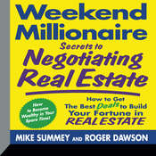 Weekend Millionaire Secrets to Negotiating Real Estate: How to Get the Best Deals to Build Your Fortune in Real Estate, by Roger Dawson
