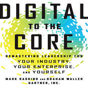 Digital To The Core: Remastering Leadership for Your Industry, Your Enterprise, and Yourself Audiobook, by Mark Raskino, Graham Waller