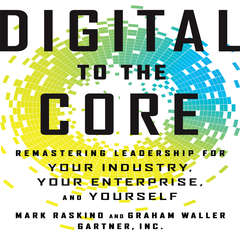 Digital To The Core: Remastering Leadership for Your Industry, Your Enterprise, and Yourself Audiobook, by Graham Waller, Mark Raskino