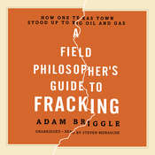A Field Philosopher's Guide to Fracking: How One Texas Town Stood Up to Big Oil and Gas Audiobook, by Adam Briggle