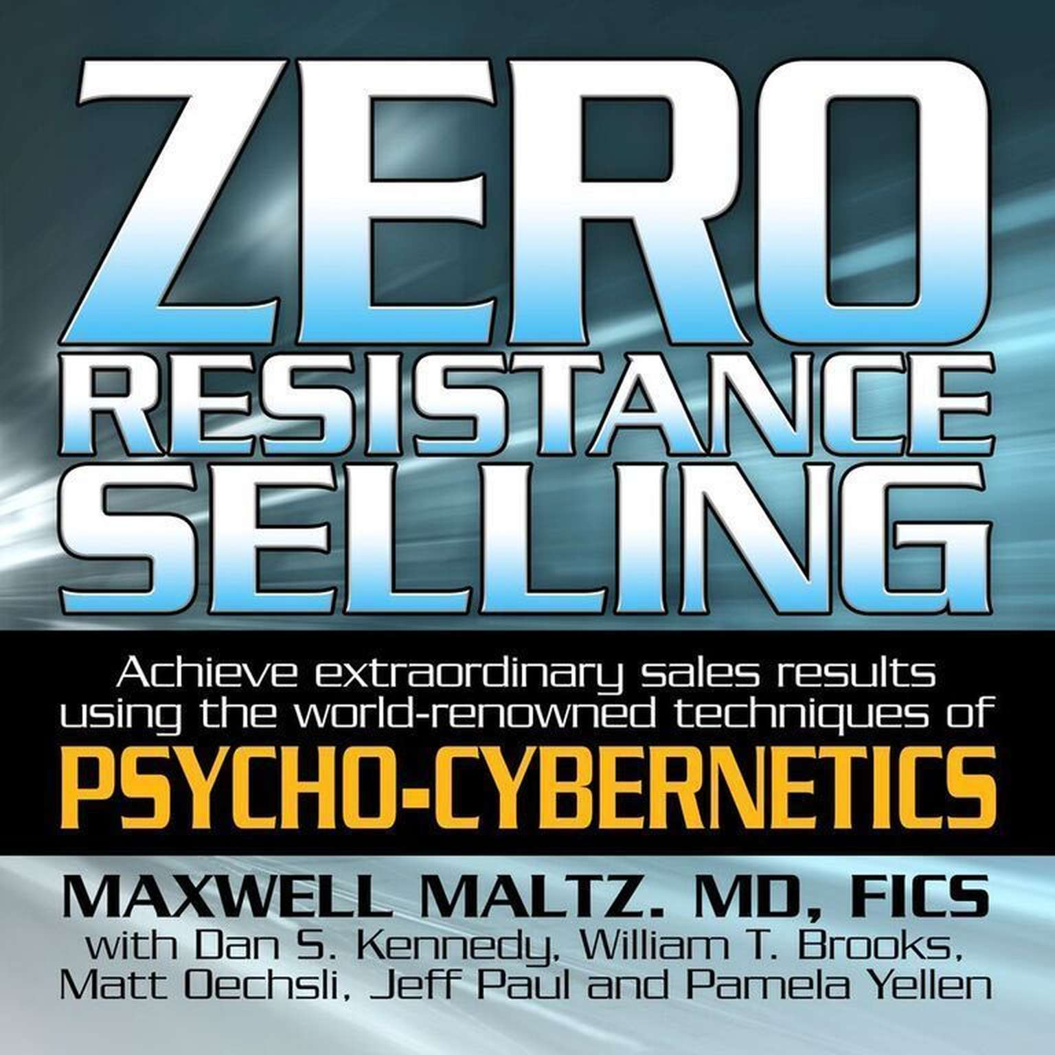 Printable Zero Resistance Selling: Achieve Extraordinary Sales Results Using the World-Renowned techniques of Psycho-Cybernetics Audiobook Cover Art