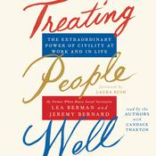 Treating People Well: The Extraordinary Power of Civility at Work and in Life Audiobook, by Lea Berman|Jeremy Bernard|