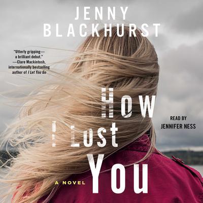 How I Lost You: A Novel Audiobook, by Jenny Blackhurst