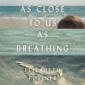 As Close to Us as Breathing: A Novel, by Elizabeth Poliner