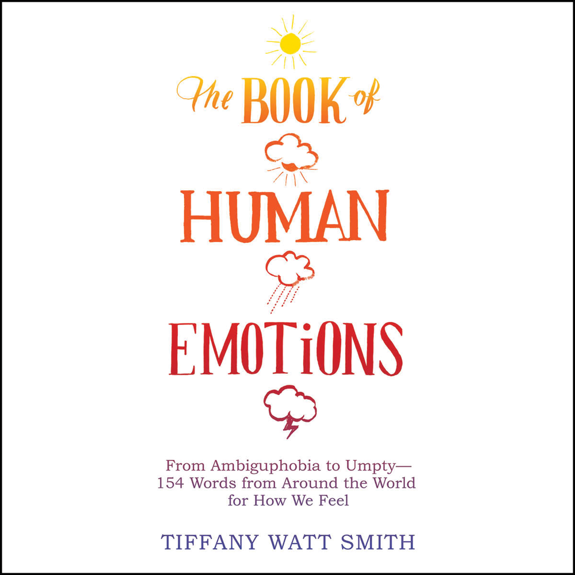 Printable The Book of Human Emotions: From Ambiguphobia to Umpty -- 154 Words from Around the World for How We Feel Audiobook Cover Art