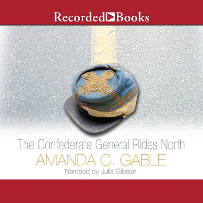 The Confederate General Rides North: A Novel Audiobook, by Amanda C. Gable