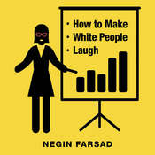 How to Make White People Laugh, by Negin Farsad