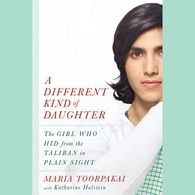 A Different Kind of Daughter: The Girl Who Hid from the Taliban in Plain Sight Audiobook, by Maria Toorpakai