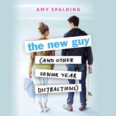 The New Guy (and Other Senior Year Distractions) Audiobook, by Amy Spalding